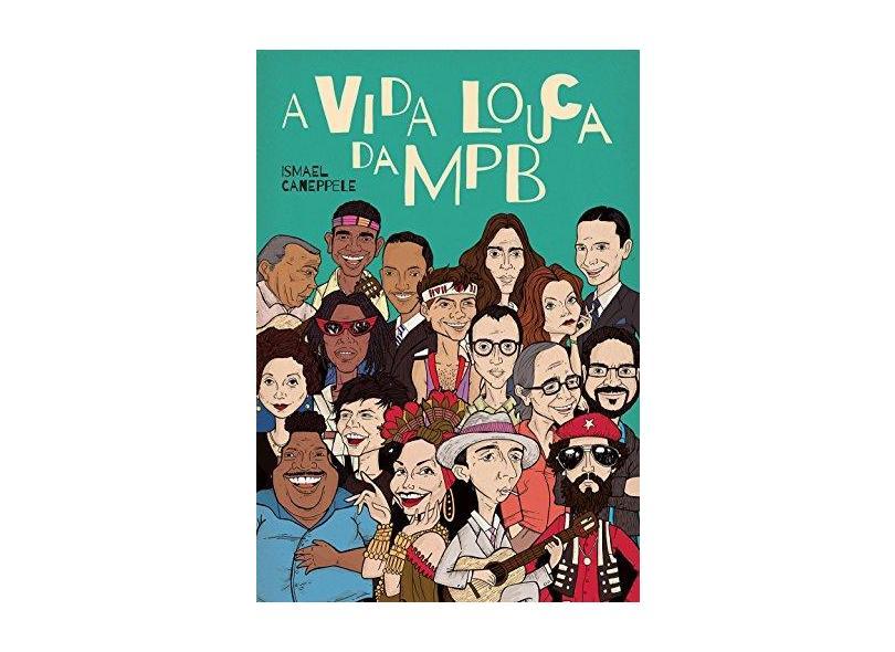 A Vida Louca da MPB - Ismael Caneppele - 9788544102664
