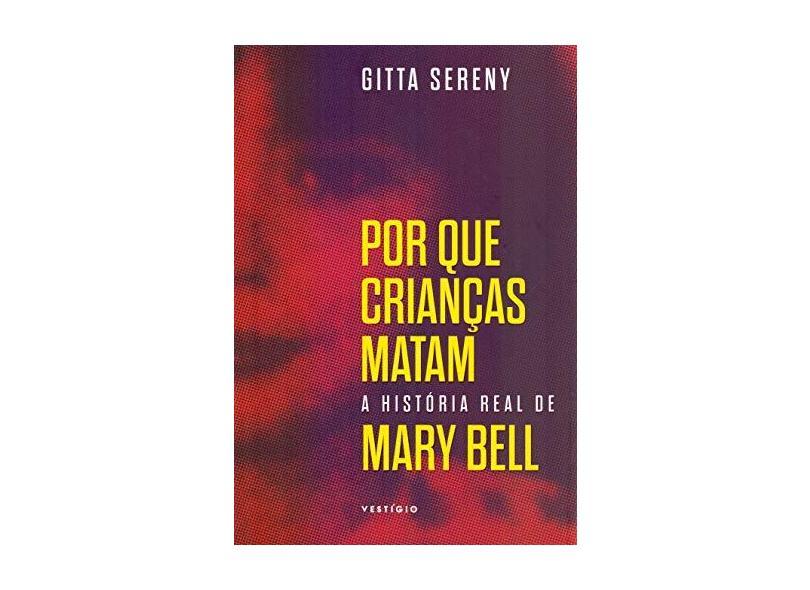 Por que crianças matam – A história de Mary Bell - Gitta Sereny - 9788554126223