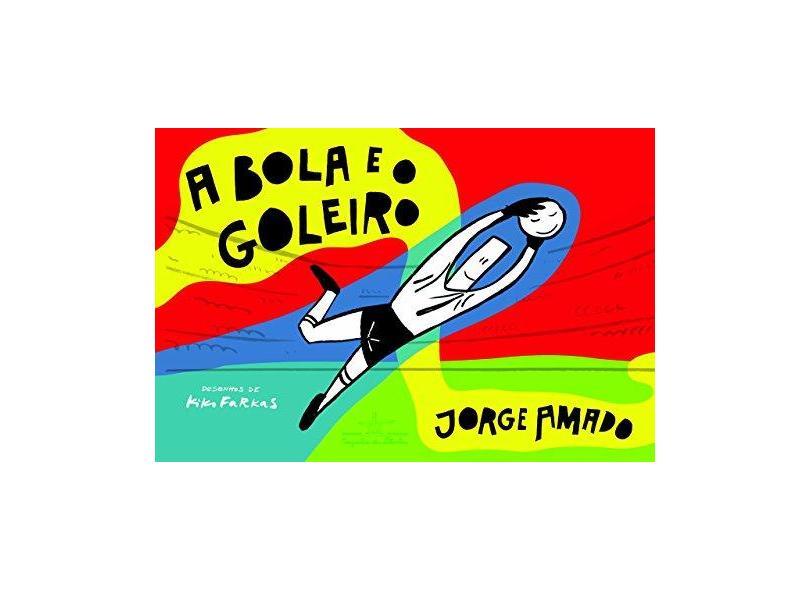 A Bola e o Goleiro - Amado, Jorge - 9788574063300