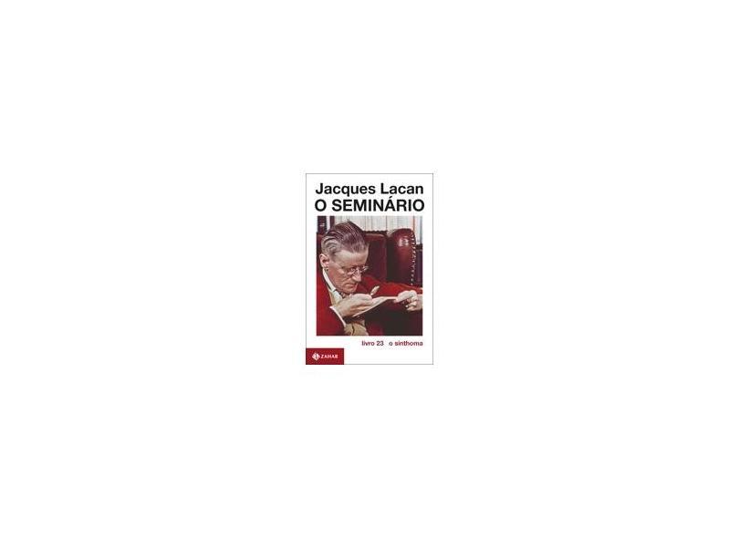 O Seminário , Livro 23 : O Sinthoma - Lacan, Jacques - 9788571109872