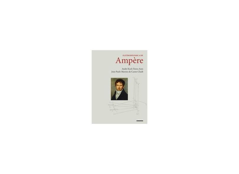 Eletrodinâmica de Ampère - André Kock Torres Assis - 9788526809383