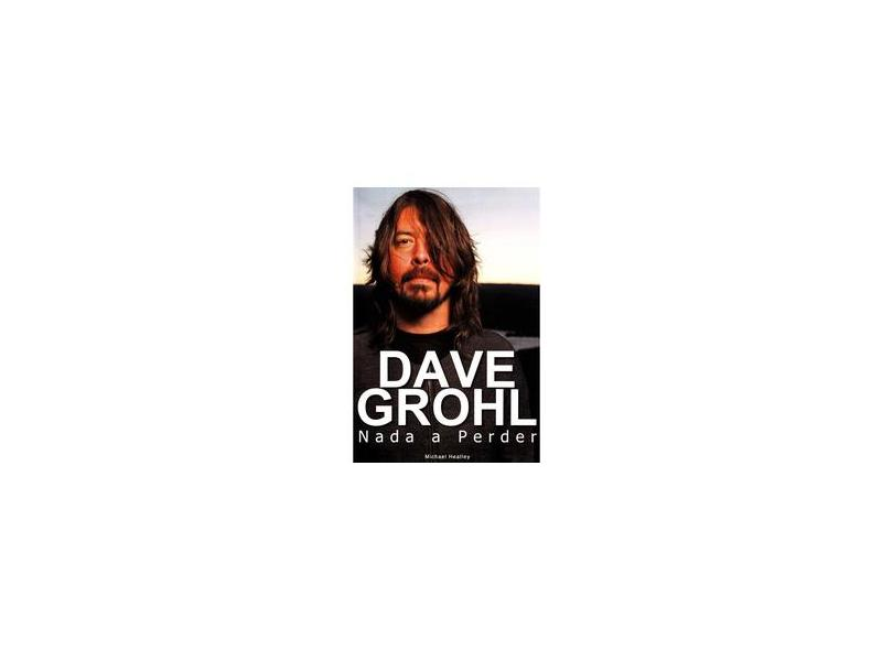 Dave Grohl - Nada a Perder - Heatley, Michael - 9788562885037