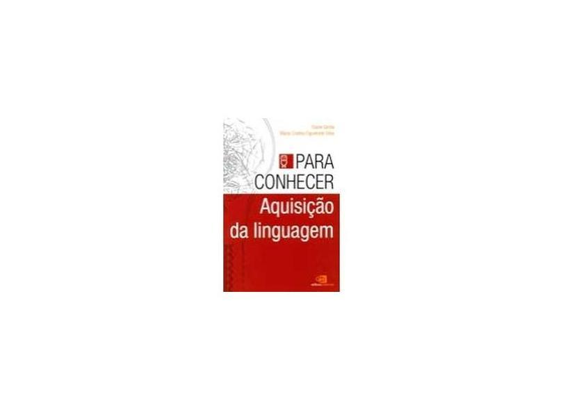 Para Conhecer Aquisição da Linguagem - Silva, Maria Cristina Figueiredo ; Grolla, Elaine - 9788572448734