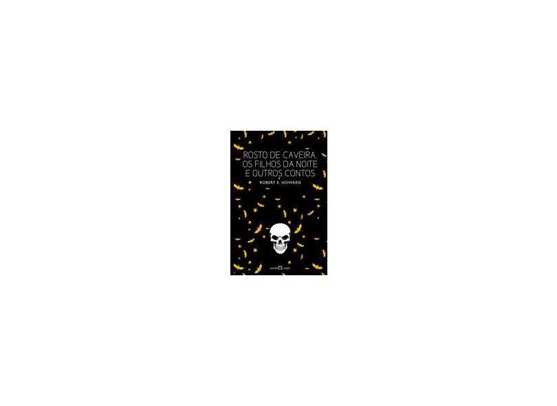 Rosto de Caveira, Os Filhos da Noite e Outros Contos - Howard, Robert E. - 9788572329743