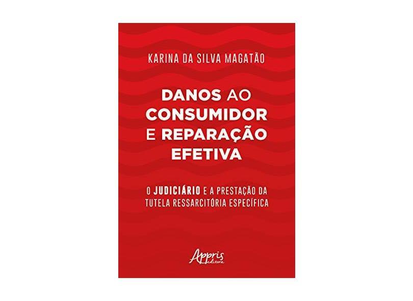 Danos ao Consumidor e Reparação Efetiva. O Judiciário e a Prestação da Tutela Ressarcitória Específica - Karina Da Silva Magatão - 9788547324636