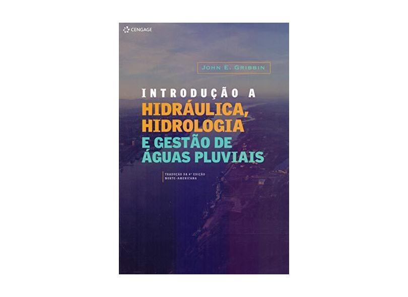 Introdução A Hidráulica, Hidrologia e Gestão de Águas Pluviais - Gribbin, John E. - 9788522116348