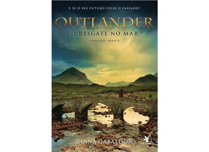 Outlander. O Resgate no Mar - Livro 3. Parte 2 - Diana Gabaldon - 9788580416893