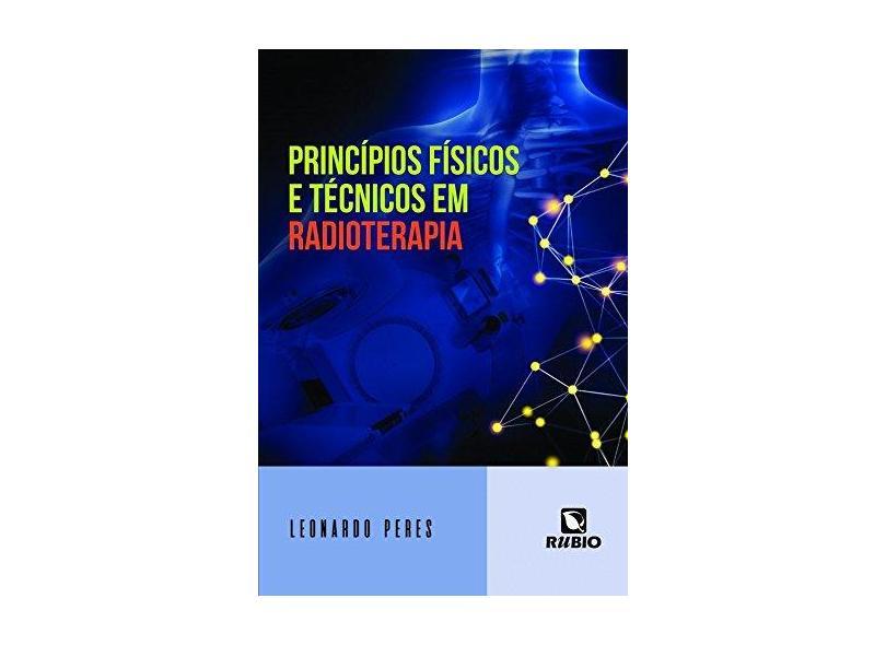 PRINCIPIOS FISICOS E TECNICOS EM RADIOTERAPIA - Leonardo Peres - 9788584110315
