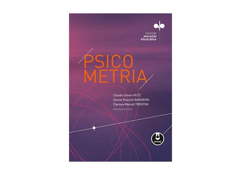 Psicometria - Coleção Avaliação Psicológica - Bandeira, Denise Ruschel; Hutz, Claudio Simon; Trentini, Clarissa Marceli - 9788582712351