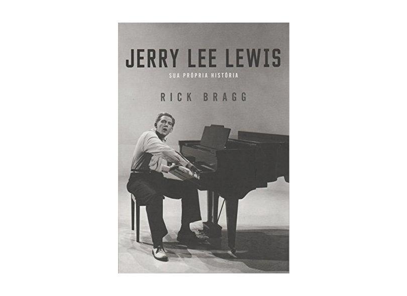 Jerry Lee Lewis - Sua Própria História - Bragg, Rick - 9788562885433