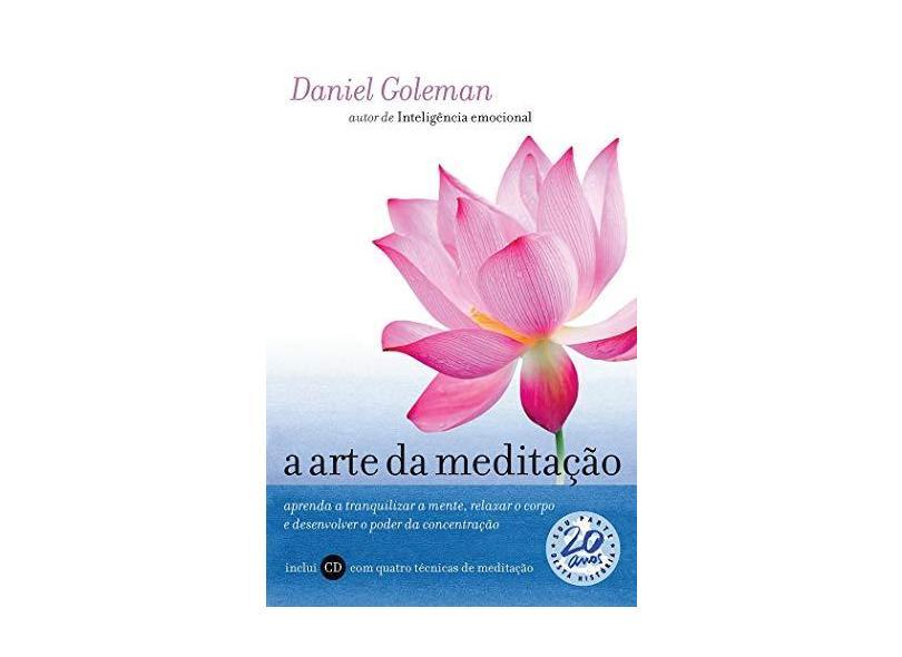 A Arte da Meditação. Aprenda a Tranquilizar a Mente, Relaxar o Corpo e Desenvolver o Poder da Concentração - Daniel Goleman - 9788543106076