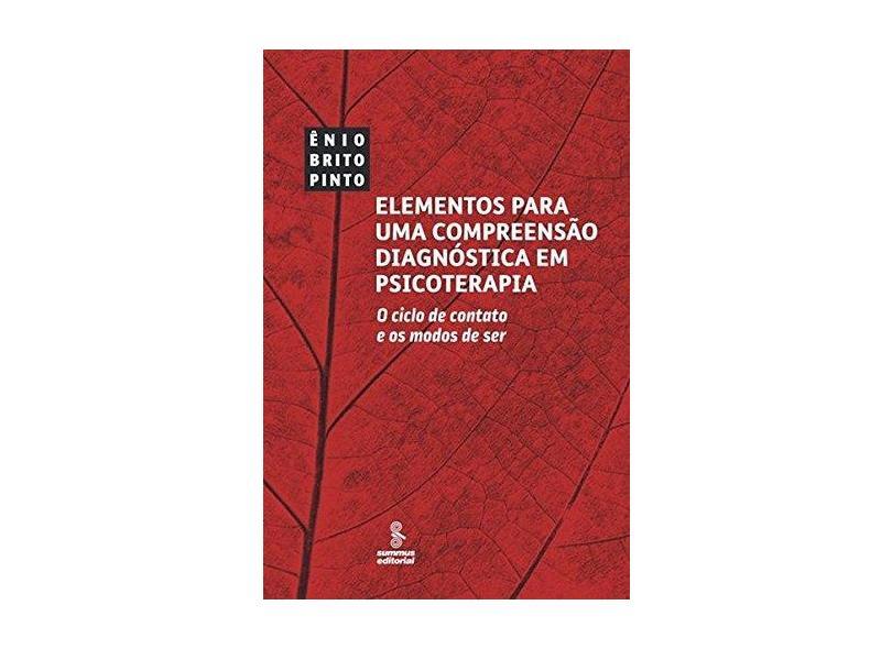 Elementos Para Uma Compreensão Diagnóstica Em Psicoterapia - o Ciclo de Contato e Os Modos de Ser - Pinto, Ênio Brito - 9788532310101