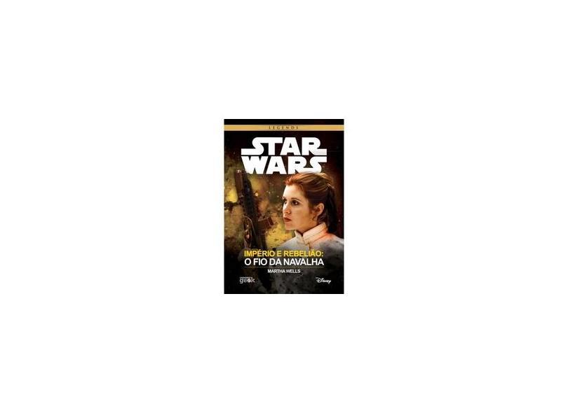 Star Wars - Império e Rebelião – o Fio da Navalha - Wells, Martha - 9788550300672