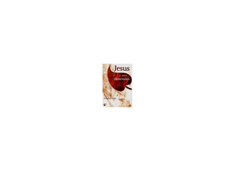 Jesus e Suas Dimensões - Grün, Anselm - 9788587795946