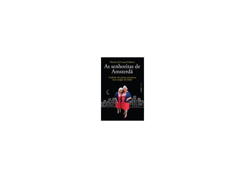 As Senhoritas de Amsterdã - Confissões Das Gêmeas Prostitutas Mais Antigas da Cidade - Fokkens, Martine; Fokkens, Louise - 9788525430830