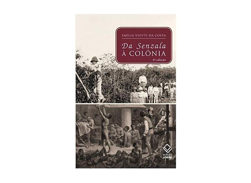 Da Senzala À Colônia - 5ª Ed. 2012 - Costa, Emilia Viotti Da - 9788539300334