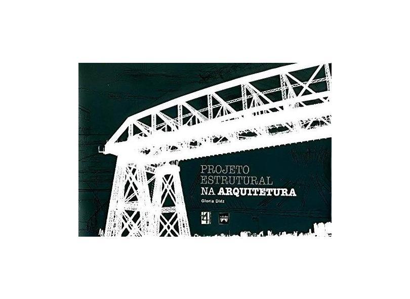 Projeto Estrutural Na Arquitetura - Diez, Gloria - 9788599897102