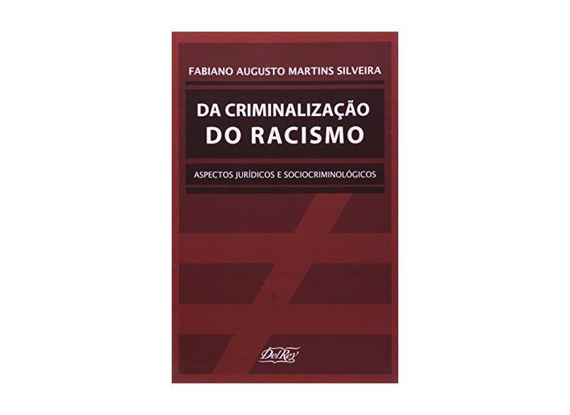Da Criminalização do Racismo - Aspectos Jurídicos e Sociocriminológicos - Silveira, Fabiano Augusto Martins - 9788573088199