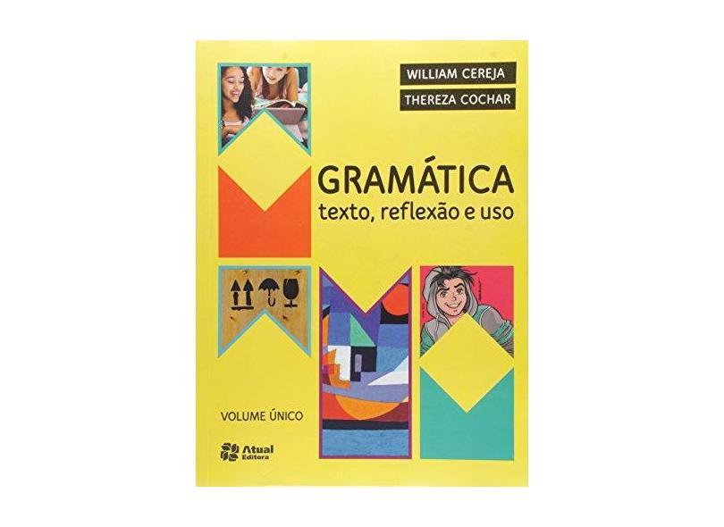 Gramática - Texto , Reflexão E Uso - Vol. Único - William Cereja;thereza Cochar; - 9788557690097