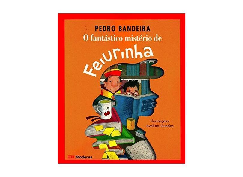 O Fantástico Mistério de Feiurinha - Conforme a Nova Ortografia - 2ª Ed. - Série Roda de Histórias - Bandeira, Pedro - 9788516063177
