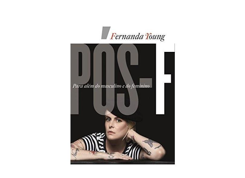 Pós-F - Para Além do Masculino e do Feminino - Fernanda Young - 9788544107164