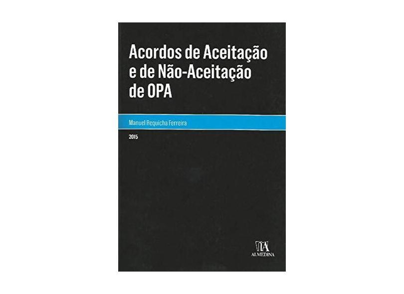 Acordos de Aceitação e de Não-Aceitação de OPA - Manuel Requicha Ferreira - 9789724058733