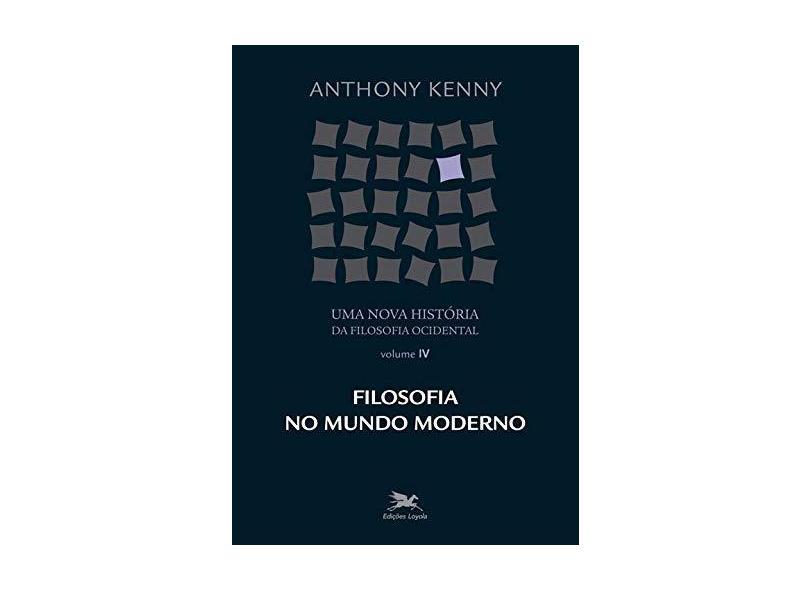 Uma uma Nova História da Filosofia Ocidental - Vol. IV - Kenny , Anthony - 9788515018857