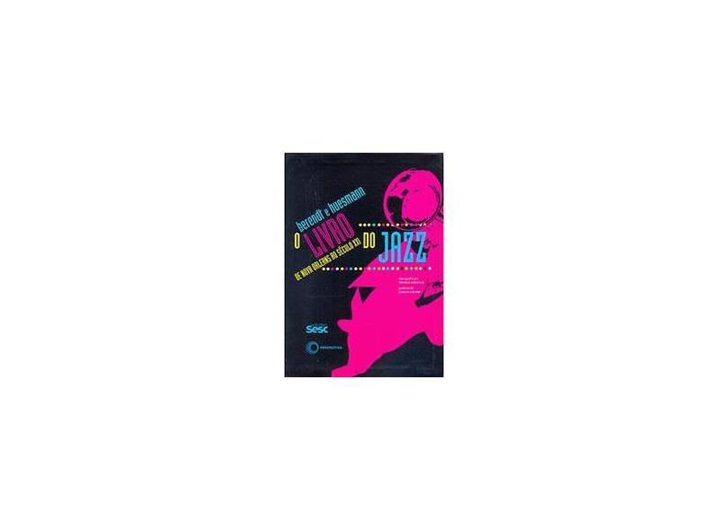 O Livro de Jazz - de Nova Orleans ao Século XXI - Berendt, Joachim-ernst; Huesmann, Gunther - 9788527310048