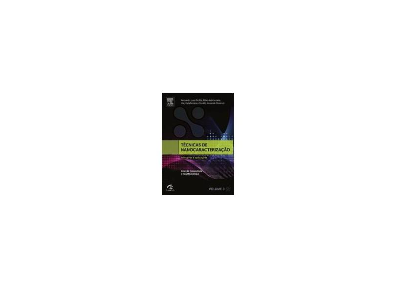 Técnicas de Nanocaracterização - Princípios e Aplicações - Col. Nanociência e Nanotecnologia - Vol. - Ferreira, Marystela; Leite, Fábio De Lima; Oliveira Jr, Osvaldo Novais De; Róz, Alessandra Luzia Da - 9788535280913