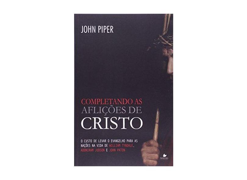 Completando As Aflições de Cristo - Piper, John - 9788580380040