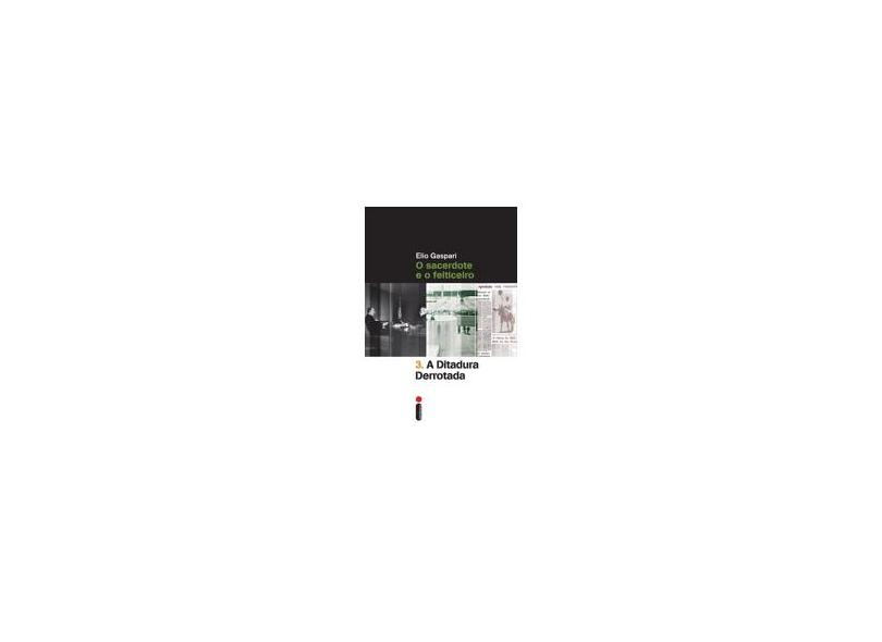 A Ditadura Derrotada - Col. Ditadura - Vol. 3 - 2ª Ed. 2014 - Gaspari, Elio - 9788580574326