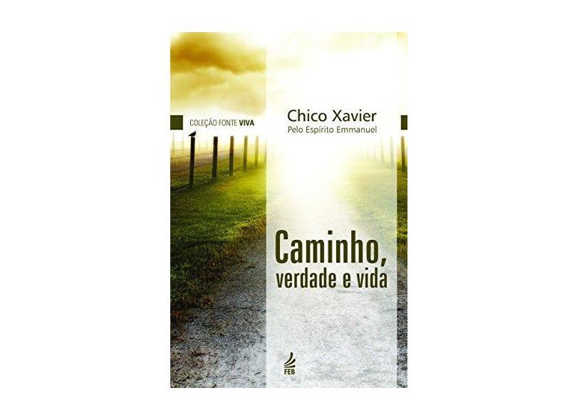 Caminho, Verdade e Vida - Francisco Cândido Xavier - 9788569452492