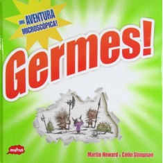 Germes! - Uma Aventura Microscópica! - Howard, Martin; Stimpson, Colin (ilt) - 9788521317210