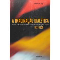 A Imaginação Dialética , a História da Escola de Frankfurt - Jay, Martin - 9788578660086