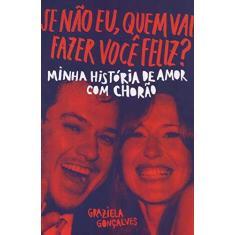 Se Não Eu, Quem Vai Fazer Você Feliz? - Minha História De Amor Com Chorão - Gonçalves,graziela - 9788584391264