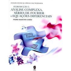 Imagem de INTRODUÇÃO À ANÁLISE COMPLEXA, SÉRIES DE FOURIER e EQUAÇÕES DIFERENCIAIS - Girão, Pedro Martins - 9789898481313