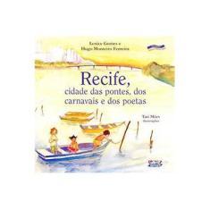 Imagem de Recife , Cidade das Pontes , dos Carnavais e dos Poetas - Col. Nossa Capital - Pernambuco - Gomes, Lenice; Ferreira, Hugo Monteiro - 9788524910463