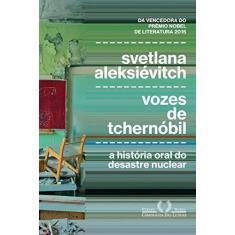 Vozes de Tchernóbil - A História Oral do Desastre Nuclear - Svetlana Alexievich - 9788535927085