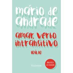 Amar, Verbo Intransitivo - Idílio - Andrade, Mário De - 9788567097251