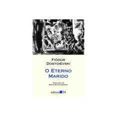 O Eterno Marido - Col. Leste - Dostoiévski, Fiódor M. - 9788573262834