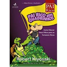 Pai Rico em Quadrinhos. Como Educar Seus Filhos Para Se Tornarem Ricos - Robert Kiyosaki - 9788550801001