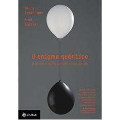 Imagem de O Enigma Quântico. O Encontro da Física com a Consciência - Bruce Rosenblum - 9788537816752