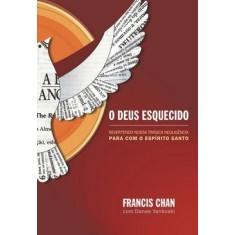 O Deus Esquecido - Chan, Francis - 9788573256130