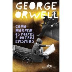 Como Morrem Os Pobres e Outros Ensaios - Orwell, George - 9788535918632