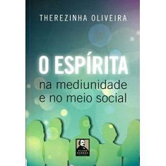 O Espírita - na Mediunidade e No Meio Social - 18ª Ed. 2015 - Oliveira, Therezinha - 9788578000622