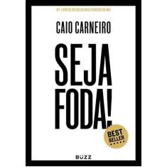 Seja Foda! - Carneiro , Caio - 9788593156298