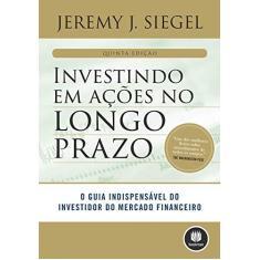 Imagem de Investindo Em Ações No Longo Prazo - 5ª Ed. 2015 - Siegel, Jeremy J. - 9788582602812