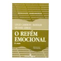 O Refem Emocional - Resgate Sua Vida Afetiva - Cameron-bandler, Leslie - 9788532303974