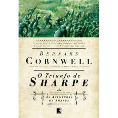 O Triunfo de Sharpe - As Aventuras de Sharpe - Bernard Cornwell - 9788501070623