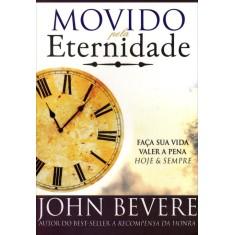 Movido Pela Eternidade - Bevere, John - 9788599858172